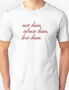 Use him, abuse him, lose him. T-Shirt