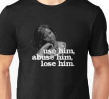 Use him, abuse him, lose him. Unisex T-Shirt