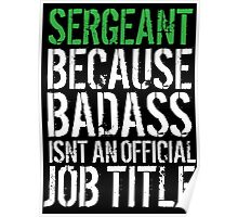 Funny 'Sergeant because Badass Isn't an Official Job Title' Tshirt, Accessories and Gifts Poster