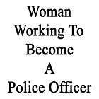 Woman Working To Become A Police Officer  by supernova23