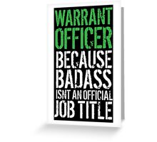 Fun 'Warrant Officer because Badass Isn't an Official Job Title' Tshirt, Accessories and Gifts Greeting Card