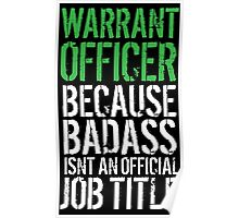 Fun 'Warrant Officer because Badass Isn't an Official Job Title' Tshirt, Accessories and Gifts Poster