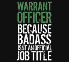 Fun 'Warrant Officer because Badass Isn't an Official Job Title' Tshirt, Accessories and Gifts by Albany Retro