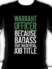 Fun 'Warrant Officer because Badass Isn't an Official Job Title' Tshirt, Accessories and Gifts T-Shirt