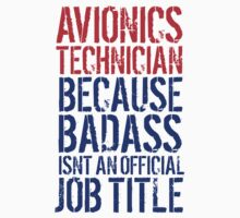 Funny 'Avionics Technician because Badass Isn't an Official Job Title' Tshirt, Accessories and Gifts by Albany Retro