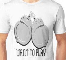 Want to play Unisex T-Shirt