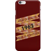 Highest Quality 1962 Aged To Perfectio iPhone Case/Skin