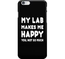 My Labrador Makes Me Happy You, Not So Much - T-Shirts & Hoodies! iPhone Case/Skin