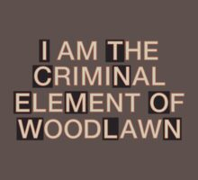 I am the criminal element of Woodlawn by Mynameisparrish