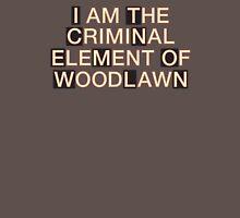 I am the criminal element of Woodlawn T-Shirt
