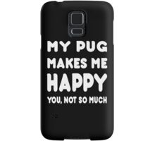My Pug Makes Me Happy You, Not So Much - TShirts & Hoodies! Samsung Galaxy Case/Skin