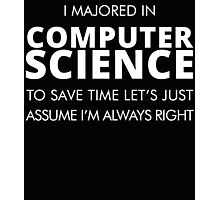 I am majored in computer science to save time let's just assume i'm always right Photographic Print