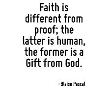 Faith is different from proof; the latter is human, the former is a Gift from God. Photographic Print