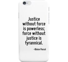 Justice without force is powerless; force without justice is tyrannical. iPhone Case/Skin