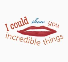 I Could Show You Incredible Things by SEA123