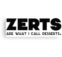 'zerts are what i call desserts. Canvas Print