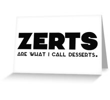 'zerts are what i call desserts. Greeting Card