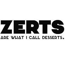 'zerts are what i call desserts. Photographic Print