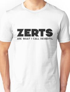 'zerts are what i call desserts. Unisex T-Shirt