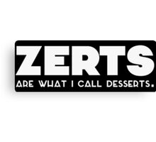 'zerts are what i call desserts. (white) Canvas Print