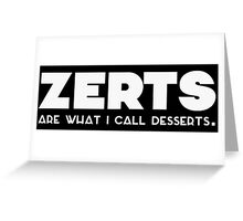 'zerts are what i call desserts. (white) Greeting Card