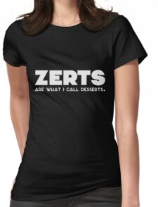 'zerts are what i call desserts. (white) Womens Fitted T-Shirt