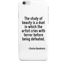The study of beauty is a duel in which the artist cries with terror before being defeated. iPhone Case/Skin