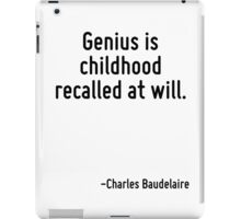 Genius is childhood recalled at will. iPad Case/Skin