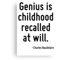 Genius is childhood recalled at will. Canvas Print