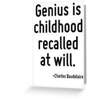 Genius is childhood recalled at will. Greeting Card