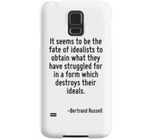 It seems to be the fate of idealists to obtain what they have struggled for in a form which destroys their ideals. Samsung Galaxy Case/Skin