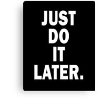 Just Do It Later Canvas Print