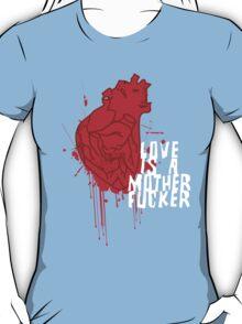 LOVE IS A MOTHERFUCKER T-Shirt