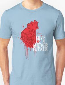 LOVE IS A MOTHERFUCKER Unisex T-Shirt