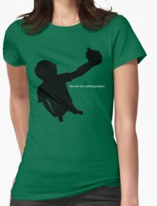 You Are Not a Photographer Womens Fitted T-Shirt