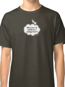 Who am I and what am I doing here? Thought bubble t-shirt Classic T-Shirt