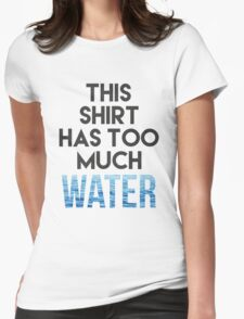 Too much water Womens Fitted T-Shirt