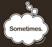 Sometimes. Thought Bubble t-shirt by dropSoul
