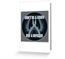 Don't Be a Loser, Buy a Defuser Greeting Card