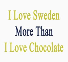 I Love Sweden More Than I Love Chocolate  by supernova23