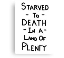Starved To Death In A Land Of Plenty Canvas Print