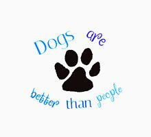 Dogs Are Better Than People Unisex T-Shirt