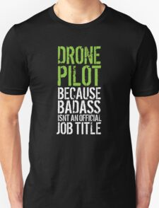 Humorous 'Drone Pilot because Badass Isn't an Official Job Title' Tshirt, Accessories and Gifts T-Shirt