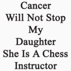 Cancer Will Not Stop My Daughter She Is A Chess Instructor  by supernova23