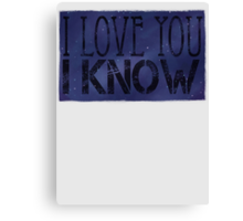I Know Canvas Print