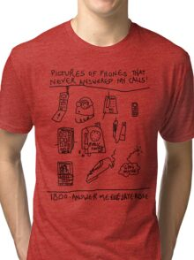 'Pictures of Phones that Never Answered my Calls' Tri-blend T-Shirt