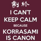 I CAN'T KEEP CALM - KORRASAMI by SpazzyFanGirl