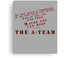 Then Maybe You Can Hire... The A-Team Canvas Print