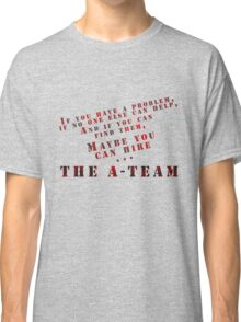 Then Maybe You Can Hire... The A-Team Classic T-Shirt