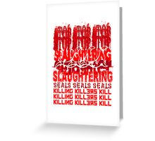 Killing Killers Kill....Seals Greeting Card